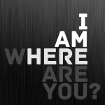 I Am Here - Where Are You