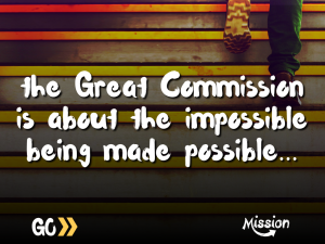 'the great commission is about the impossible being made possible...'