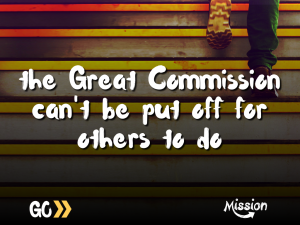'the great commission can't be put off for others to do'